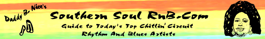 Daddy B. Nice's SouthernSoulRnB.com - Guide to Today's Top Chitlin' Circuit Rhythm and Blues Artists